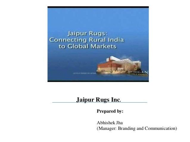 Jaipur Rugs Inc.       Prepared by:       Abhishek Jha       (Manager: Branding and Communication)
