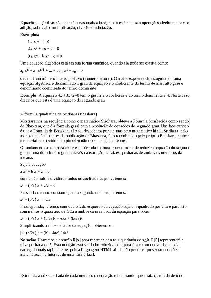 Equações algébricas são equações nas quais a incógnita x está sujeita a operações algébricas como: adição, subtração, mult...