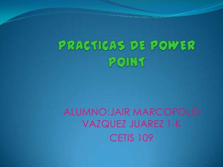 ALUMNO:JAIR MARCOPOLO   VAZQUEZ JUAREZ 1-K       CETIS 109