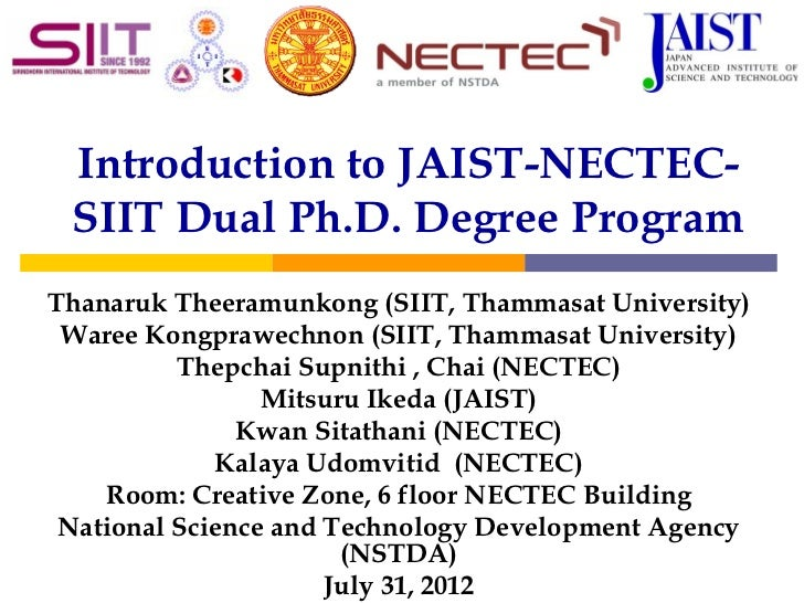 Introduction to JAIST-NECTEC- SIIT Dual Ph.D. Degree ProgramThanaruk Theeramunkong (SIIT, Thammasat University) Waree Kong...