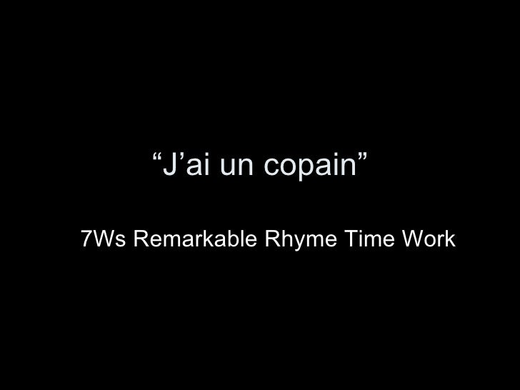 """ J'ai un copain"" 7Ws Remarkable Rhyme Time Work"