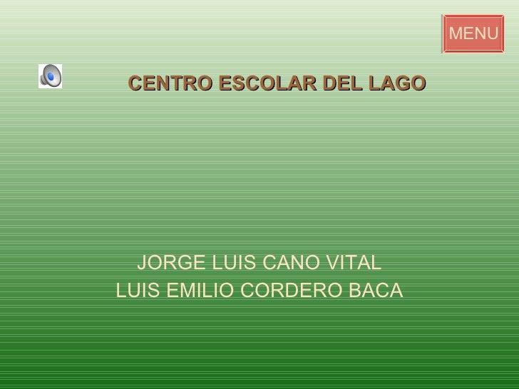 JORGE LUIS CANO VITAL LUIS EMILIO CORDERO BACA CENTRO ESCOLAR DEL LAGO MENU