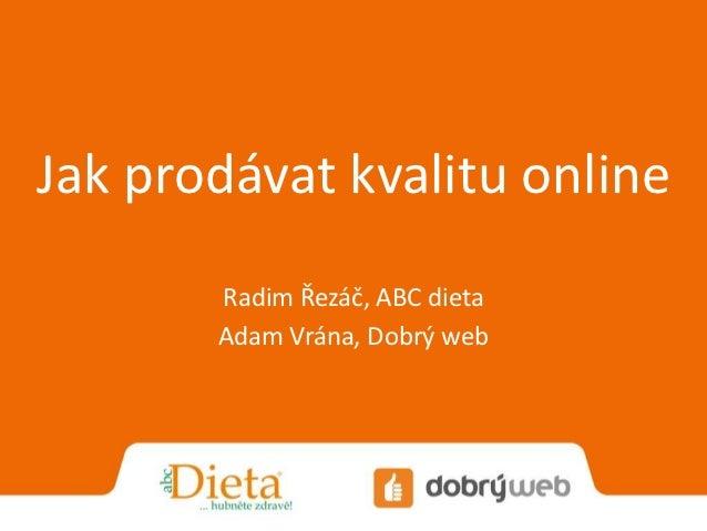 Jak prodávat kvalitu online       Radim Řezáč, ABC dieta       Adam Vrána, Dobrý web