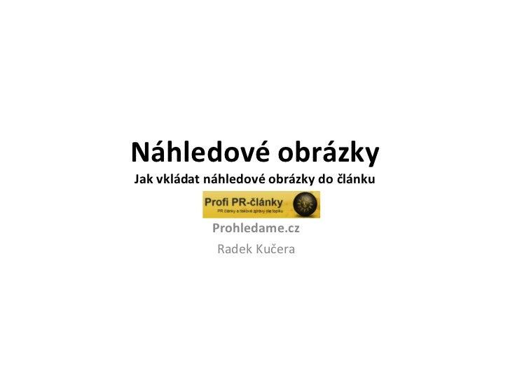 Náhledové obrázky Jak vkládat náhledové obrázky do článku Prohledame.cz Radek Kučera