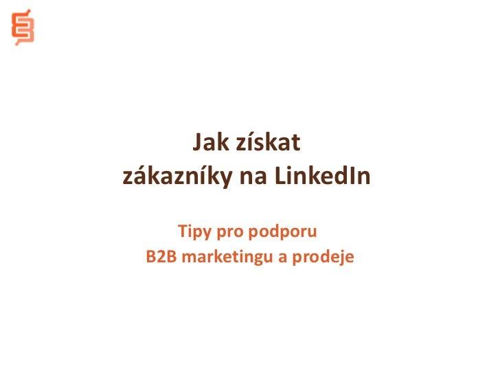 Jak získatzákazníky na LinkedIn    Tipy pro podporu B2B marketingu a prodeje