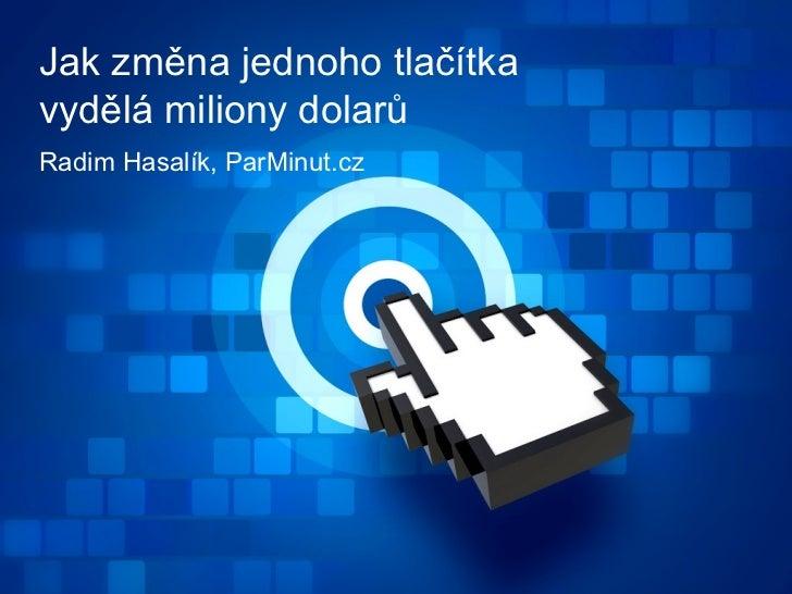 Jak změna jednoho tlačítkavydělá miliony dolarůRadim Hasalík, ParMinut.cz