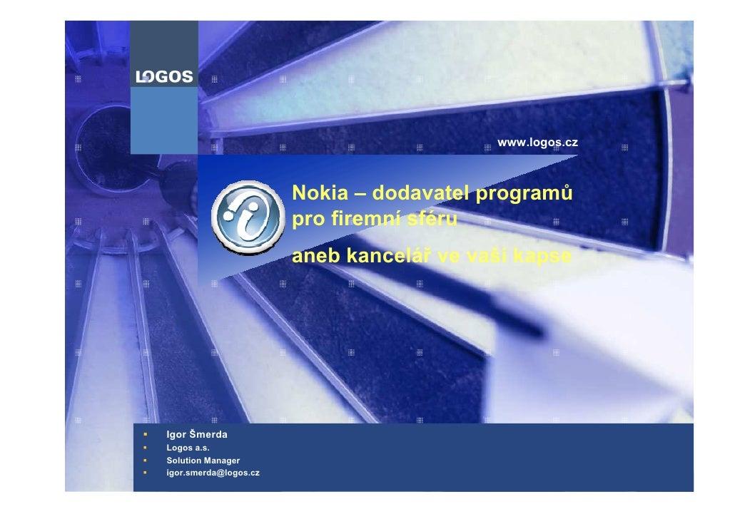 www.logos.cz                           Nokia – dodavatel programů                        pro firemní sféru                ...