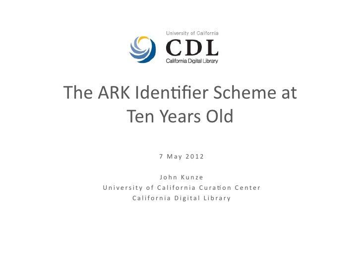The ARK Iden+fier Scheme at           Ten Years Old                                        7   M a y   ...