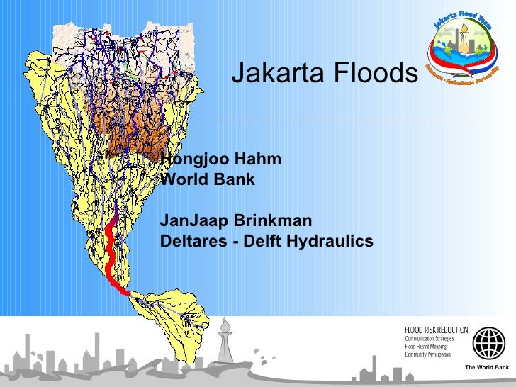 Jakarta Floods  Hongjoo Hahm World Bank JanJaap Brinkman Deltares - Delft Hydraulics The World Bank