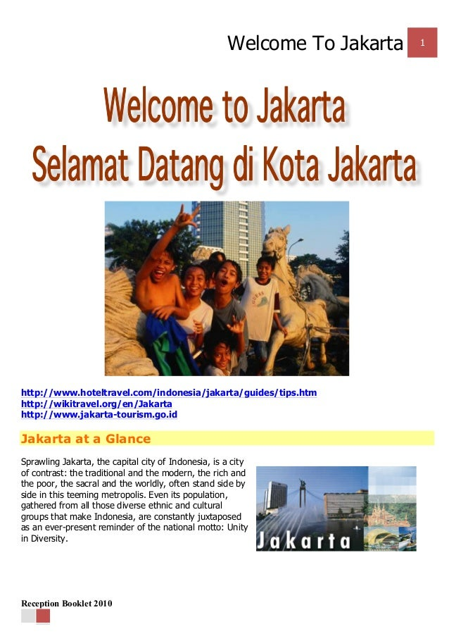 Welcome To Jakarta 1 Reception Booklet 2010 http://www.hoteltravel.com/indonesia/jakarta/guides/tips.htm http://wikitravel...