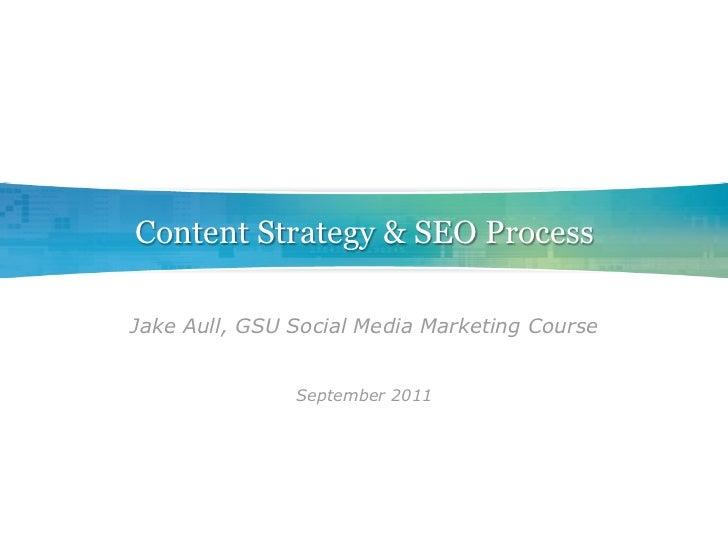 Content Strategy & SEO ProcessJake Aull, GSU Social Media Marketing Course               September 2011