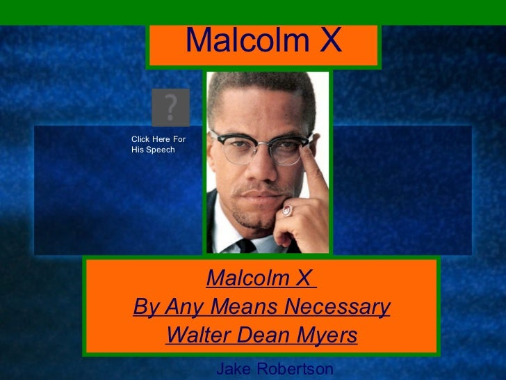 Malcolm X Malcolm X  By Any Means Necessary Walter Dean Myers Jake Robertson Click Here For His Speech