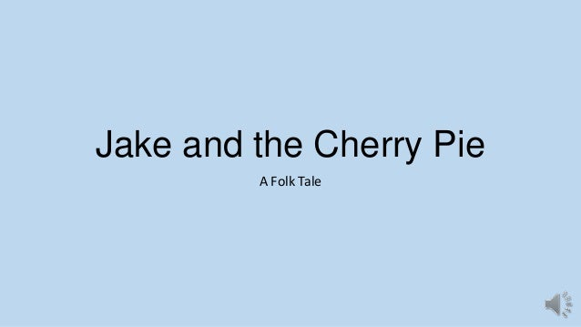Jake and the Cherry Pie A Folk Tale