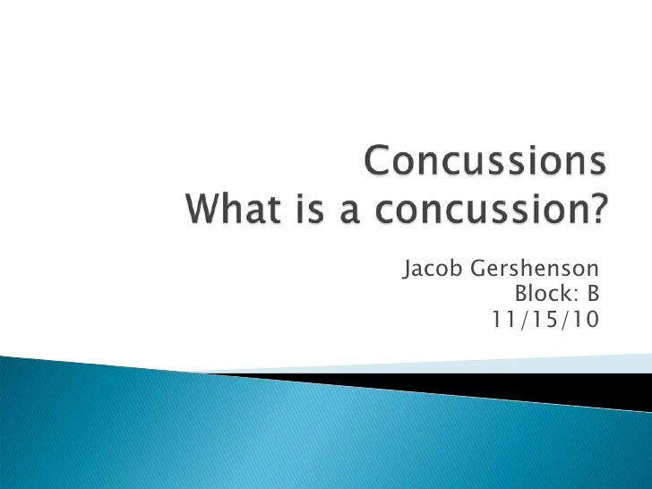 ConcussionsWhat is a concussion?<br />Jacob Gershenson <br />Block: B<br />11/15/10<br />