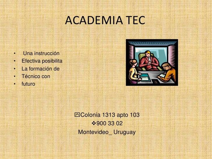 ACADEMIA TEC<br /> Una instrucción <br />Efectiva posibilita<br />La formación de<br />Técnico con<br />futuro<br />yColon...