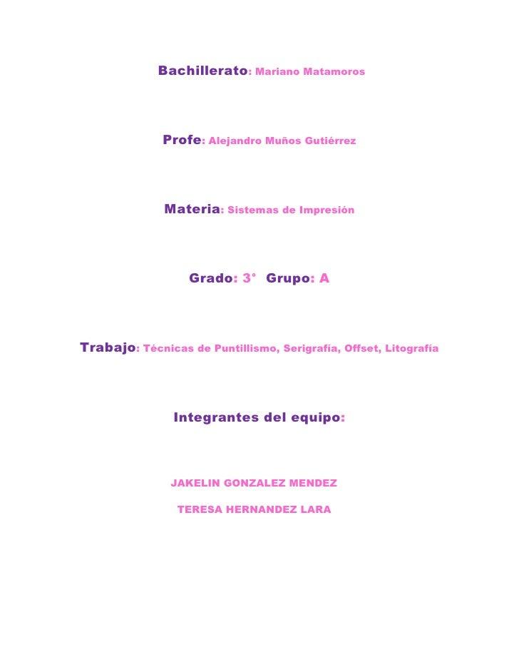Bachillerato: Mariano Matamoros<br />Profe: Alejandro Muños Gutiérrez<br />Materia: Sistemas de Impresión<br />Grado: 3° ...
