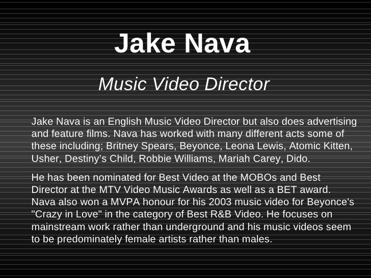 Jake Nava Music Video Director Jake Nava is an English Music Video Director but also does advertising and feature films. N...