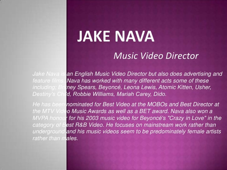 Jake Nava<br />Music Video Director<br />Jake Nava is an English Music Video Director but also does advertising and featur...