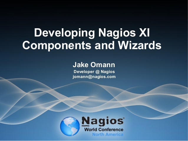 Nagios Conference 2013 - Jake Omann - Developing Nagios XI Components and Wizards