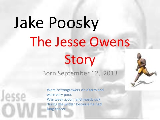 Jake Poosky  The Jesse Owens        Story   Born September 12, 2013    Were cottongrowers on a farm and    were very poor....