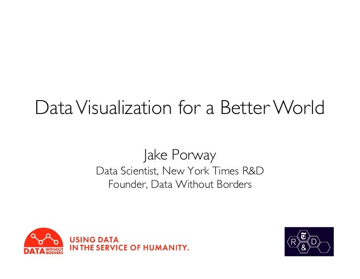 Data Visualization for a Better World	                  Jake Porway	        Data Scientist, New York Times R&D	          F...