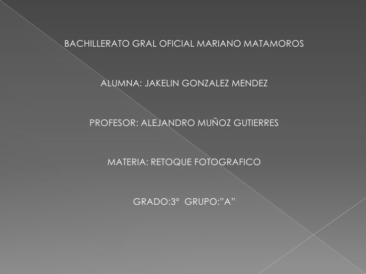 BACHILLERATO GRAL OFICIAL MARIANO MATAMOROS      ALUMNA: JAKELIN GONZALEZ MENDEZ    PROFESOR: ALEJANDRO MUÑOZ GUTIERRES   ...