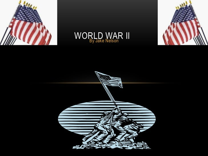 WORLD WAR II<br />By Jake Nelson<br />