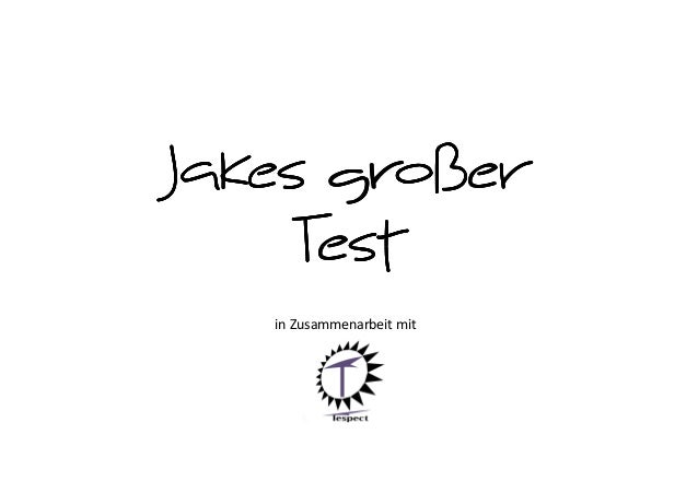 Tespect & Jakes großer Test
