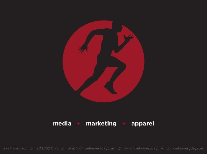 media + marketing + appareljake thompson // 903.780.0172 // jake@competeeveryday.com // @competeeveryday // competeeveryda...
