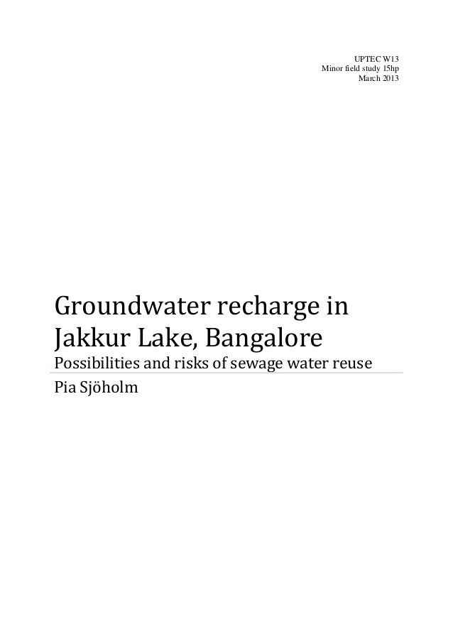 UPTEC W13 Minor field study 15hp March 2013 Groundwater recharge in Jakkur Lake, Bangalore Possibilities and risks of sewa...