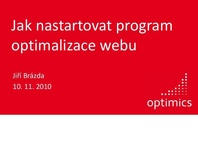 Jak nastartovat program optimalizace webu Jiří Brázda 10. 11. 2010
