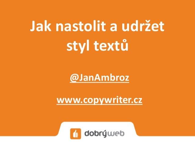 Jak nastolit a udržet styl textů @JanAmbroz www.copywriter.cz