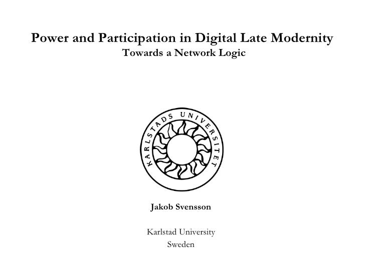 Jakob Svensson Karlstad University Sweden Power and Participation in Digital Late Modernity  Towards a Network Logic