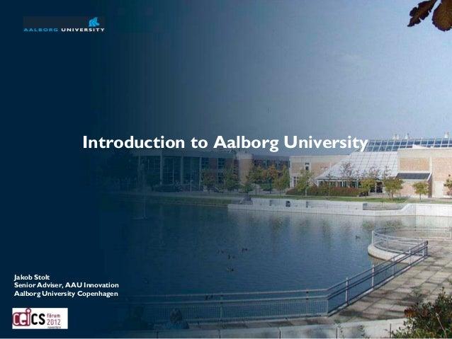 Introduction to Aalborg UniversityJakob StoltSenior Adviser, AAU InnovationAalborg University Copenhagen