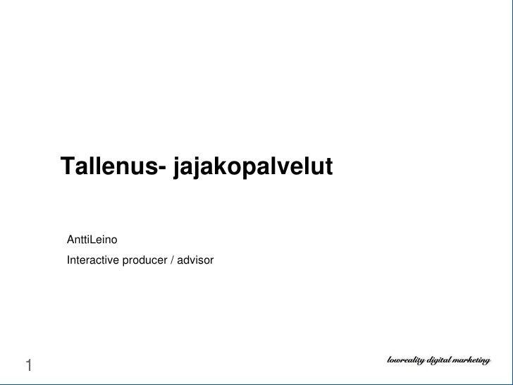1<br />Tallenus- jajakopalvelut<br />AnttiLeino<br />Interactive producer / advisor<br />