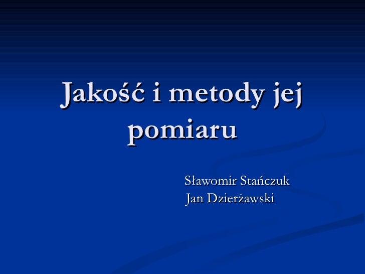 Jakość i metody jej pomiaru Sławomir Stańczuk Jan Dzierżawski