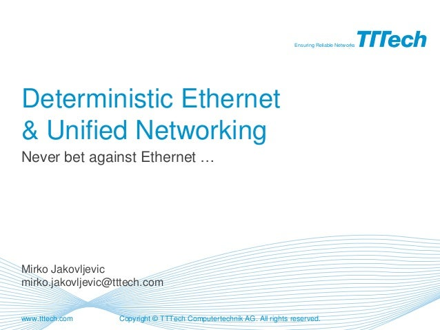 Copyright © TTTech Computertechnik AG. All rights reserved.www.tttech.comEnsuring Reliable NetworksDeterministic Ethernet&...