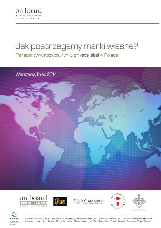 SWRESEARCH AGENCJA BADAŃ RYNKU I OPINII Jak postrzegamy marki własne? Perspektywy rozwoju rynku private label w Polsce War...