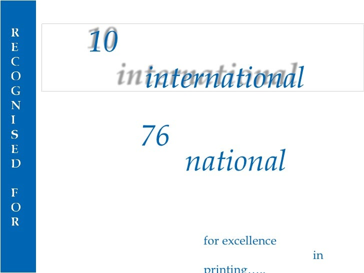 76 national AWARDS for excellence in printing….. 10   international