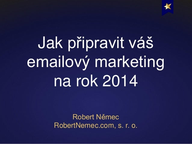 Jak připravit váš emailový marketing na rok 2014 Robert Němec RobertNemec.com, s. r. o.