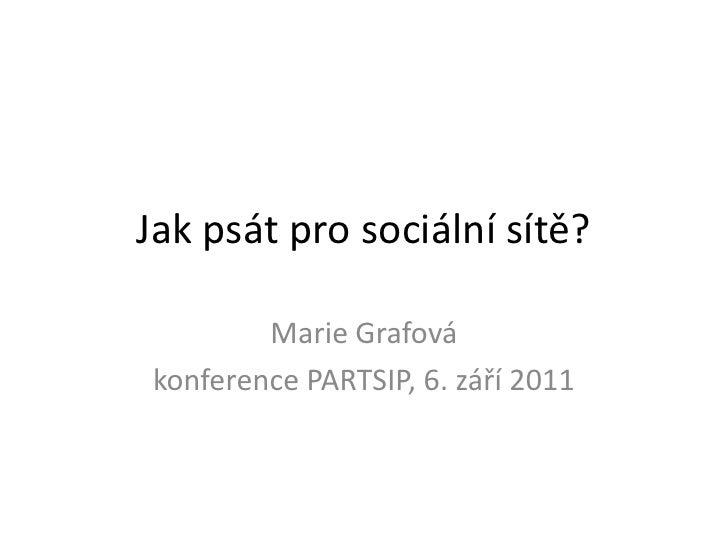 Jak psát pro sociální sítě?<br />Marie Grafová<br />konference PARTSIP, 6. září 2011<br />