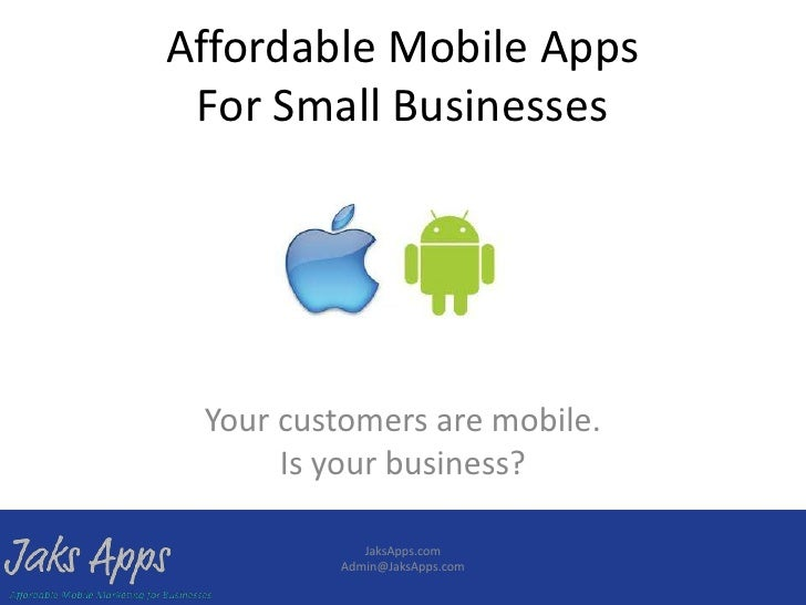 Affordable Mobile Apps For Small Businesses Your customers are mobile.      Is your business?            JaksApps.com     ...