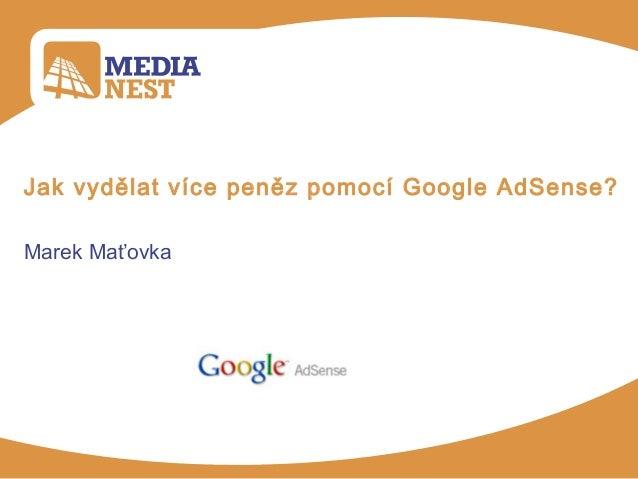 Jak vydělat více peněz pomocí Google AdSense?Marek Maťovka
