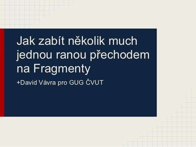 Jak zabít několik muchjednou ranou přechodemna Fragmenty+David Vávra pro GUG ČVUT