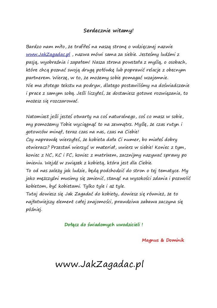 Serdecznie witamy!   Bardzo nam miło, że trafiłeś na naszą stronę o wdzięcznej nazwie www.JakZagadac.pl , nazwa mówi sama ...