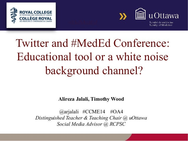 Twitter and #MedEd Conference: Educational tool or a white noise background channel?! Alireza Jalali, Timothy Wood @arjala...