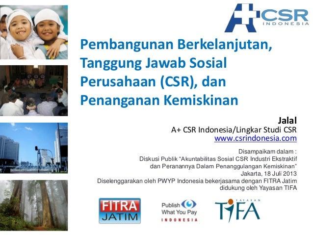 Pembangunan Berkelanjutan, Tanggung Jawab Sosial Perusahaan (CSR), dan Penanganan Kemiskinan Disampaikam dalam : Diskusi P...