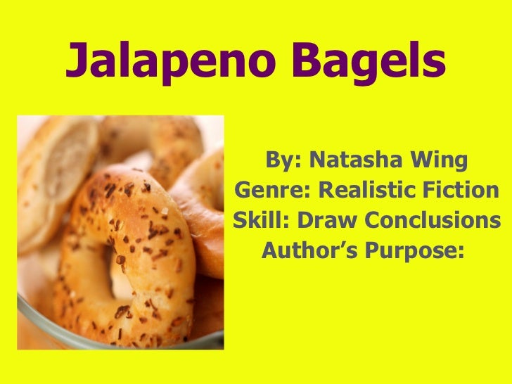 Jalapeno Bagels         By: Natasha Wing      Genre: Realistic Fiction      Skill: Draw Conclusions        Author's Purpose: