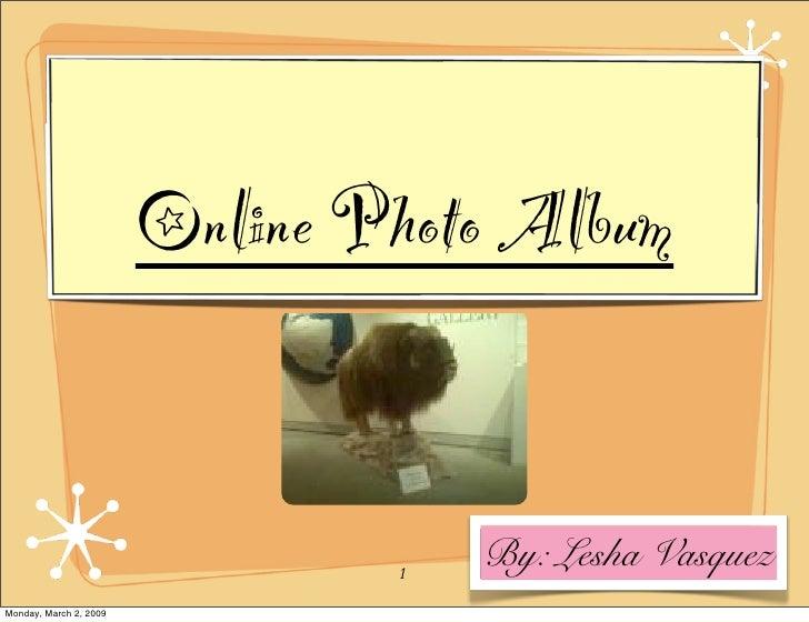 Online Photo Album                                       By: Lesha Vasquez                                 1 Monday, March...