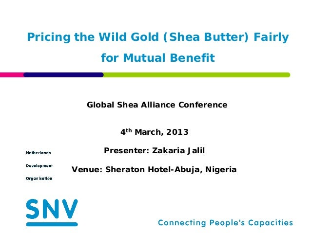 Pricing the Wild Gold (Shea Butter) Fairly             for Mutual Benefit          Global Shea Alliance Conference        ...